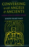 Conversing with Angels and Ancients: The Literary Myths of Medieval Ireland - Joseph Falaky Nagy