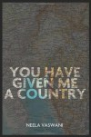 You Have Given Me a Country: A Memoir - Neela Vaswani