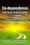 Co-Dependence - Healing the Human Condition - Charles L. Whitfield
