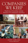 Companies We Keep: Employee Ownership and the Business of Community and Place, 2nd Edition - John Abrams