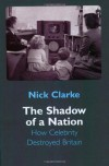 Shadow of a Nation: The Changing Face of Britain - Nick Clarke