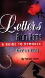 Letters from Home: A Guide to Symbols - Awake or Dreaming - Patricia Troyer