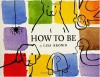 How to Be - Lisa Brown