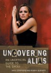 Uncovering Alias: An Unofficial Guide to the Show - Nikki Stafford, Robyn Burnett