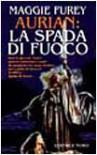 Aurian: la spada di fuoco - Maggie Furey, A. Voglino, A. Guarnieri
