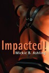 Impacted - Mickie B. Ashling