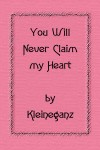 You Will Never Claim my Heart  - Kleineganz
