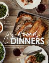 Do-Ahead Dinners: how to feed friends and family without the frenzy - James Ramsden