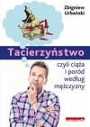 Tacierzyństwo, czyli ciąża i poród według mężczyzny - Zbigniew Urbański