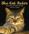 The Cat Rules: (Everything, Including the Dog) - William S. Thomas