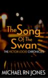 The Song Of The Swan (Victor Locke Chronicles) (Volume 2) - Michael RN Jones