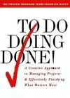 To Do Doing Done: A Creative Approach to Managing Projects and Effectively Finishing What Matters Most - G. Lynne Snead, Joyce Wycoff, Lynne G. Snead