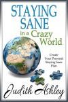 Staying Sane in a Crazy World - Judith Ashley