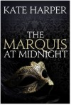 The Marquis At Midnight (Midnight Masquerade, #1) - Kate Harper