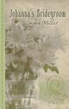 Johanna's Bridegroom - Emma  Miller