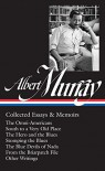 Albert Murray: Collected Essays & Memoirs: The Omni-Americans / South to a Very Old Place / The Hero and the Blues / Stomping the Blues / The Blue Devils of Nada (The Library of America) - Albert Murray, Henry Gates Jr., Paul Devlin