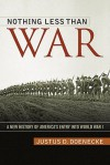 Nothing Less Than War: A New History of America's Entry into World War I (Studies in Conflict, Diplomacy and Peace) - Justus D. Doenecke