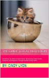 The Concise Guide to Cat Nutrition: Everything You Need to Know About Maintaining Feline Health, Longevity, and Happiness Through Healthy Eating Habits - Cindy Lyon