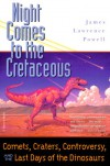 Night Comes to the Cretaceous: Comets, Craters, Controversy, and the Last Days of the Dinosaurs - James Lawrence Powell