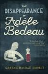 The Disappearance of Adele Bedeau - Graeme Macrae Burnet