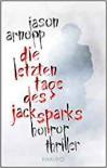 Die letzten Tage des Jack Sparks: Horror-Thriller - Jason Arnopp