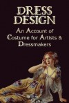 Dress Design - An Account of Costume for Artists & Dressmakers - Talbot Hughes