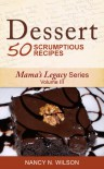 DESSERT - 50 Scrumptious Recipes (Mama's Legacy Series) - Nancy N. Wilson