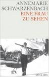 Eine Frau zu Sehen - Annemarie Schwarzenbach