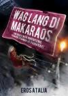 Wag Lang Di Makaraos: 100 Dagli (Mga Kwentong Pasaway, Paaway at Pamatay) - Eros S. Atalia