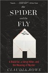 The Spider and the Fly: A Reporter, a Serial Killer, and the Meaning of Murder - Claudia Rowe