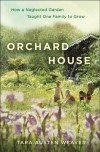 Orchard House: How a Neglected Garden Taught One Family to Grow - Tara Weaver