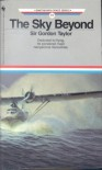 SKY BEYOND, THE (Air and Space Series, No 19) - Gordon Taylor