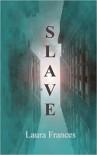 Slave - Laura Frances Brooks