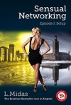 Sensual Networking: Episode I: Setup - L. Midas