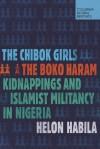 """The Chibok Girls: the Boko Haram Kidnappings and Islamist Militancy in Nigeria - Helon Habila"