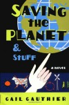 Saving The Planet & Stuff - Gail Gauthier