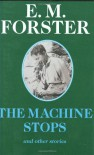 The Machine Stops: And Other Stories - E.M. Forster, Rod Mengham