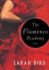 The Flamenco Academy - Sarah Bird