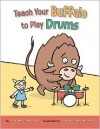 Teach Your Buffalo to Play Drums - Audrey Vernick, Daniel Jennewein
