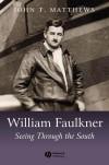 William Faulkner: Seeing Through the South - John T. Matthews