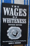 The Wages of Whiteness: Race and the Making of the American Working Class - David R. Roediger