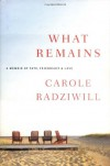 What Remains: A Memoir of Fate, Friendship, and Love - Carole Radziwill