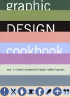 Graphic Design Cookbook: Mix & Match Recipes for Faster, Better Layouts - Leonard Koren, R. Wippo Meckler