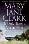 It Only Takes a Moment - Mary Jane Clark