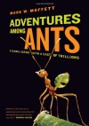 Adventures among Ants: A Global Safari with a Cast of Trillions - Mark W. Moffett