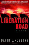 Liberation Road: A Novel of World War II and the Red Ball Express - David L. Robbins