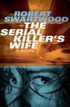 The Serial Killer's Wife - Robert Swartwood, Blake Crouch