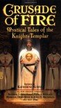 Crusade of Fire: Mystical Tales of the Knights Templar - Katherine Kurtz