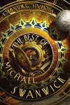 The Best of Michael Swanwick - Michael Swanwick