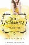 Soul Screamers Volume Three (Soul Screamers #5, 5.5, 6) - Rachel Vincent